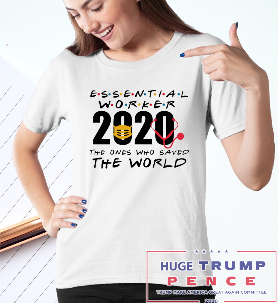 Shop Trump 2020 Essential Worker 2020 The Ones Who Saved The World Shirt