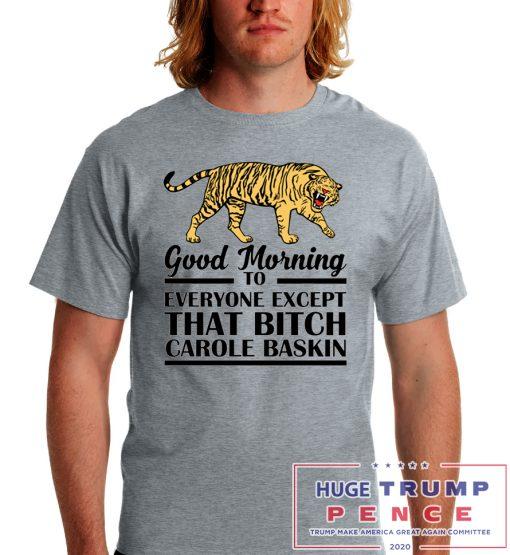 Shop Trump 2020 Good Morning To Everyone Except That Bitch Carole Baskin Shirt