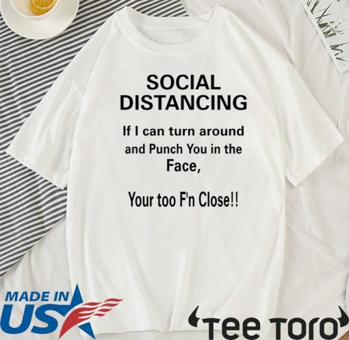 If I Can Turn Around And Punch You In The Face Social Distancing T-Shirt
