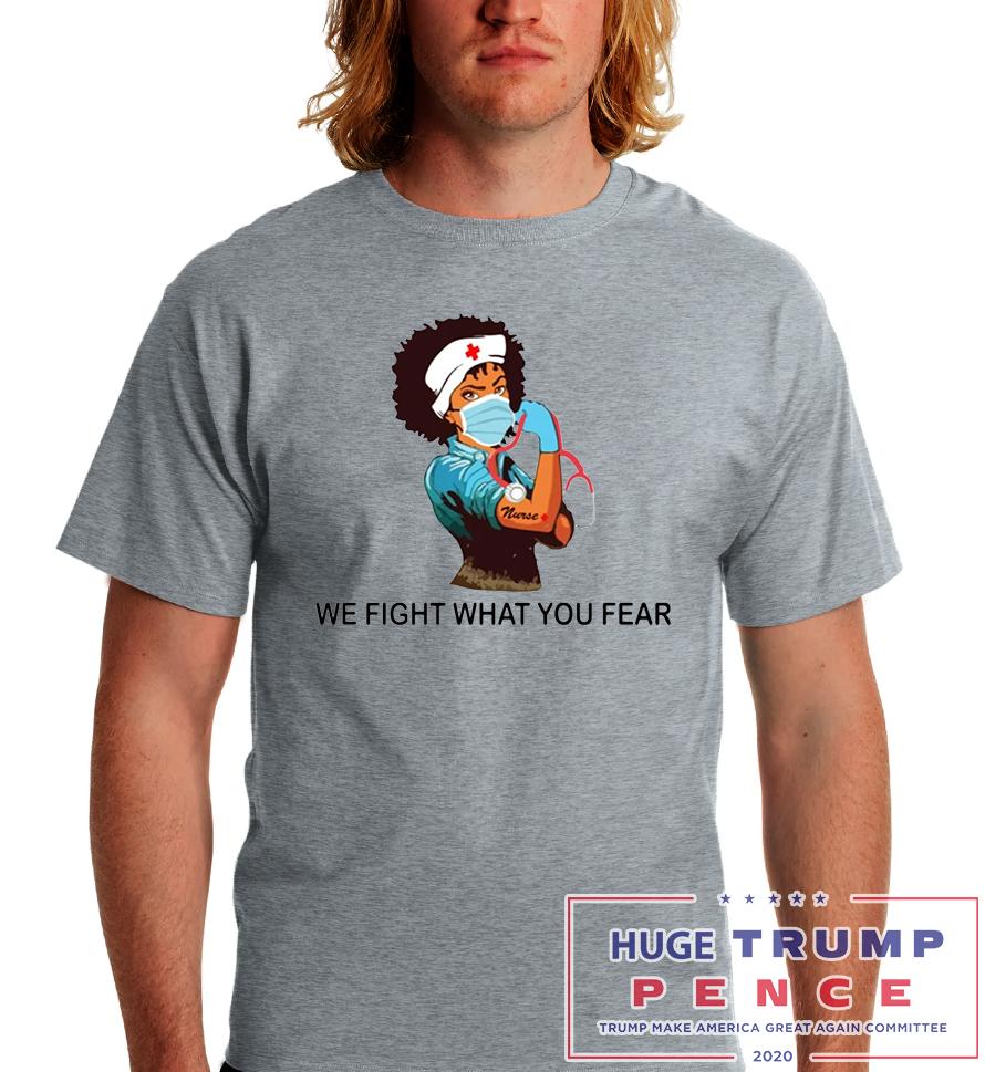 Shop Trump 2020 Nurse we fight what you fear Corona shirt