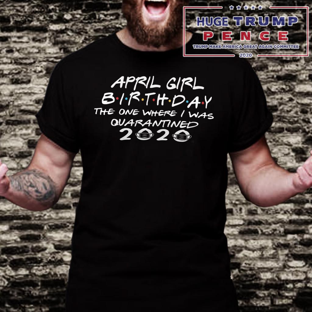 Shop Trump 2020 Quarantined April Girl Birthday Shirt