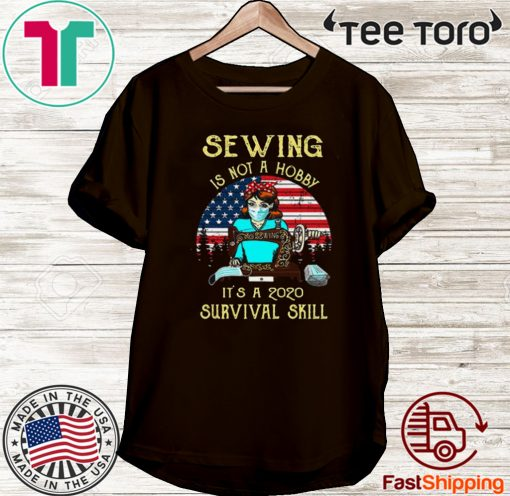 Sewing is not a hobby it's a 2020 survival skill American Flag Shirt T-Shirt