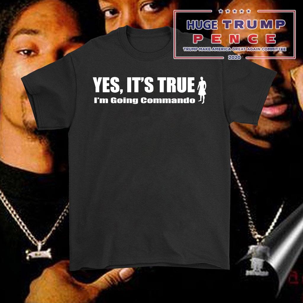 Shop Trump 2020 Yes It's True. I'm Going Commando shirt