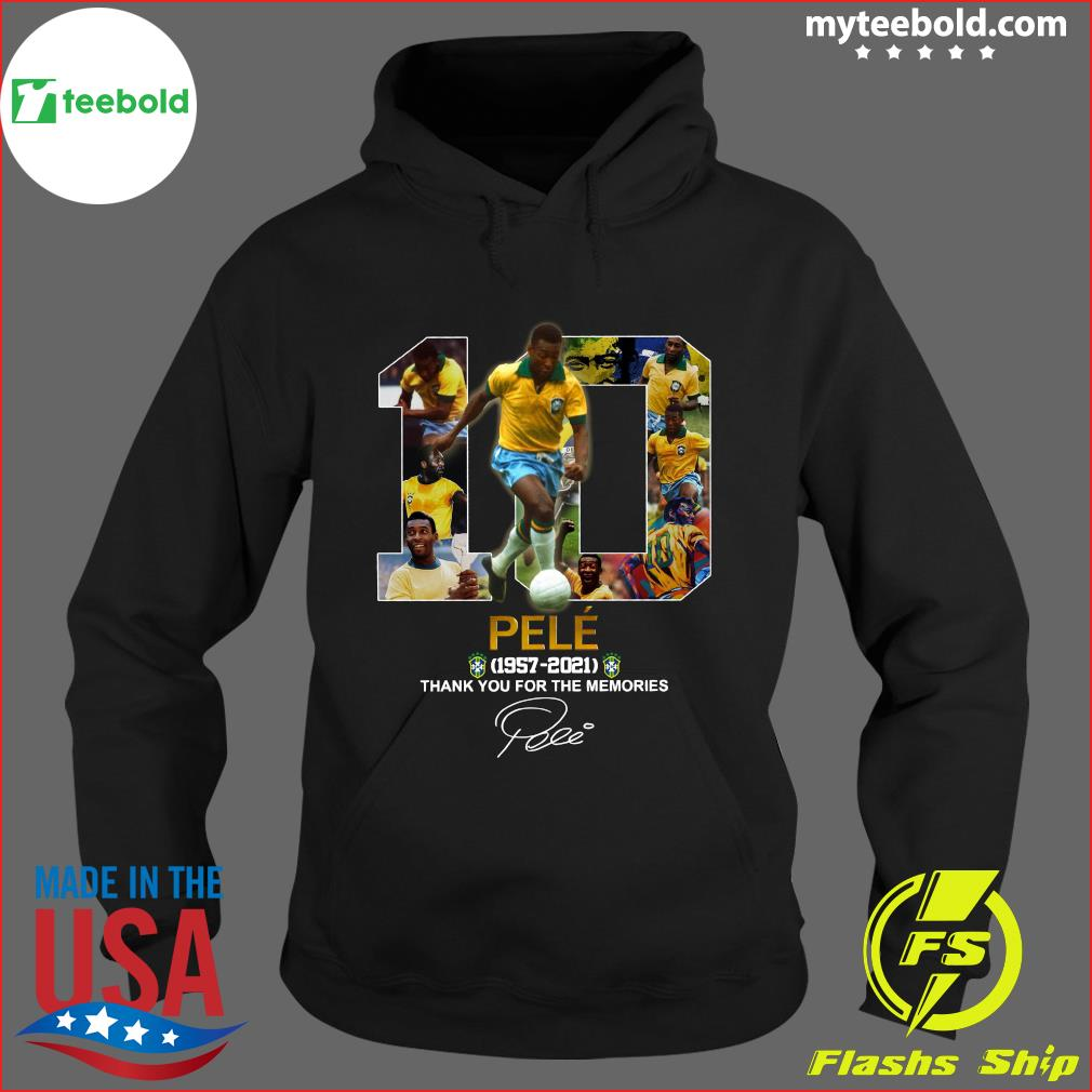 10 Pele 1957 2021 Thank You For The Memories Signature Shirt Hoodie