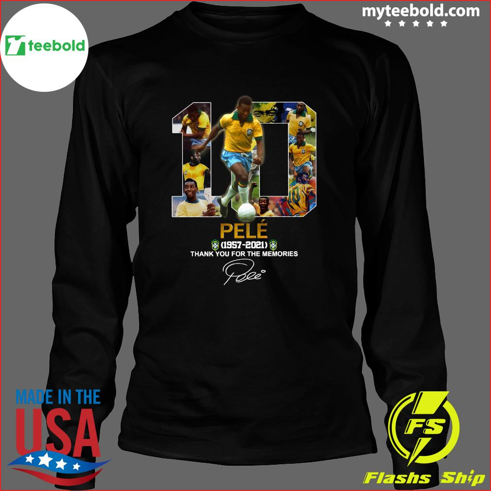 10 Pele 1957 2021 Thank You For The Memories Signature Shirt Long Sleeve