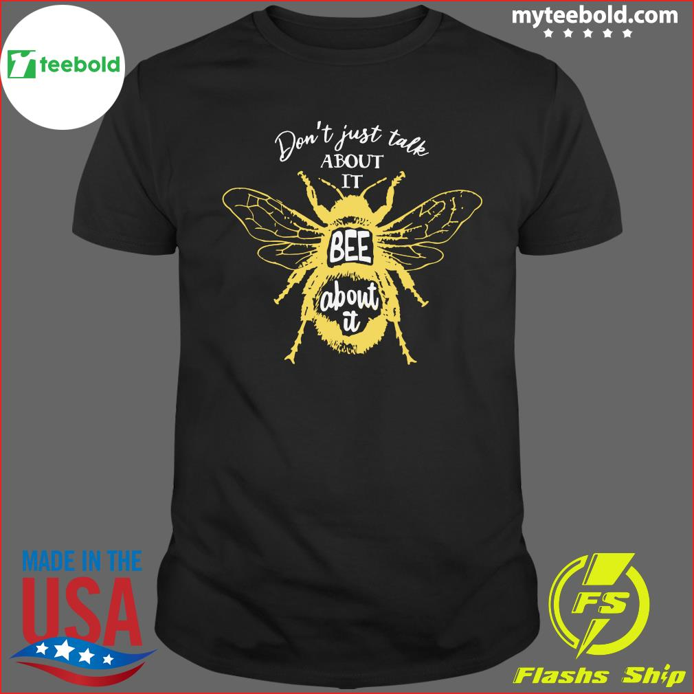 Don't Just Take About It Bee About It Shirt