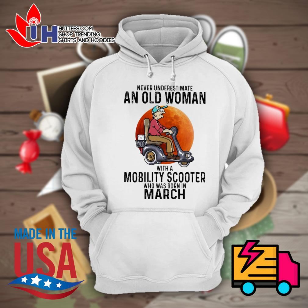 Never underestimate an old woman with a Mobility Scooter who was born in March s Hoodie