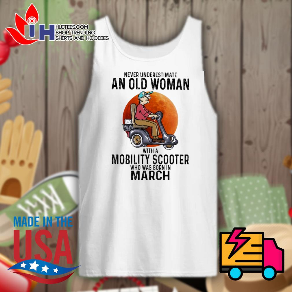 Never underestimate an old woman with a Mobility Scooter who was born in March s Tank-top