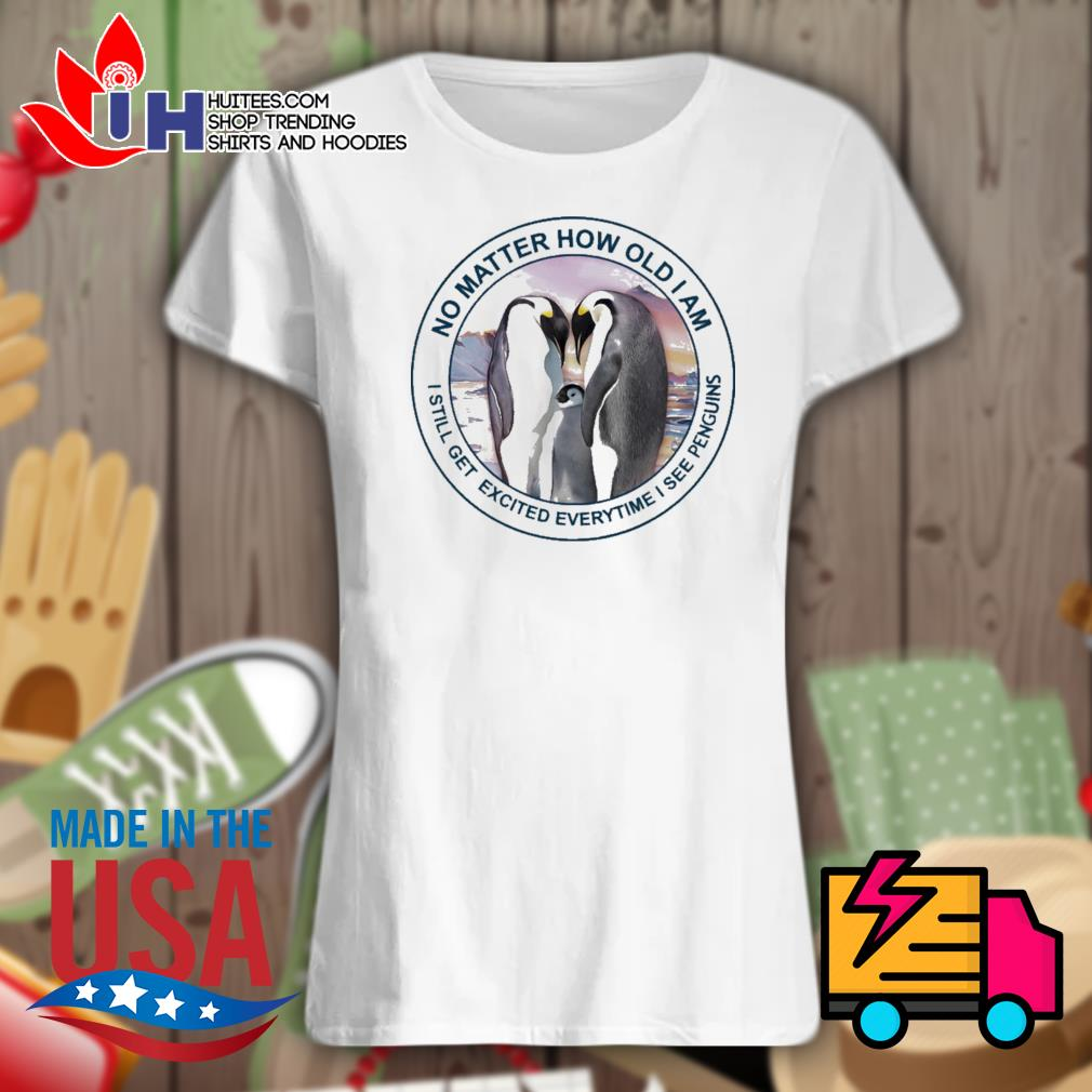 No matter how old I am I still get excited everytime I see Penguins s Ladies t-shirt