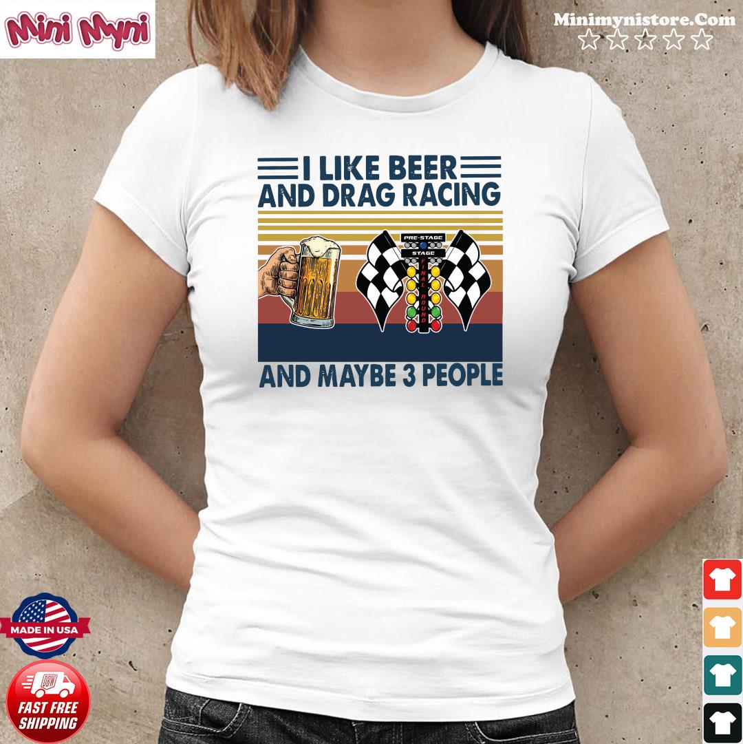 Official I Like Beer And Drag Racing And Maybe 3 People Vintage Shirt