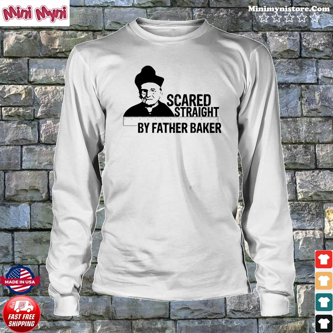 Official Nelson Baker Scared Straight By Father Baker Shirt Longsweater