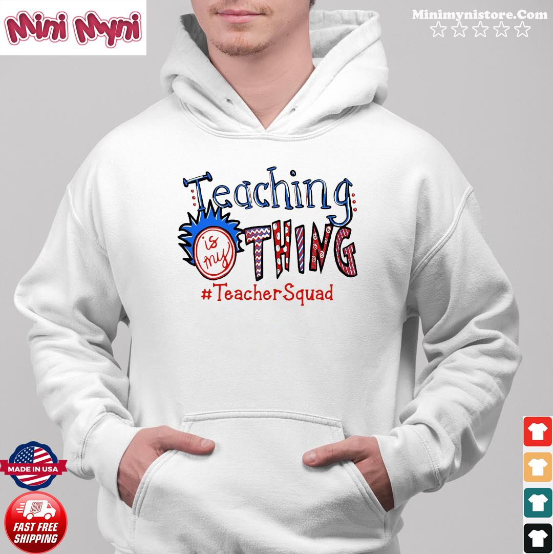 Official Teaching Is My Thing #teacherSquad Shirt Hoodie