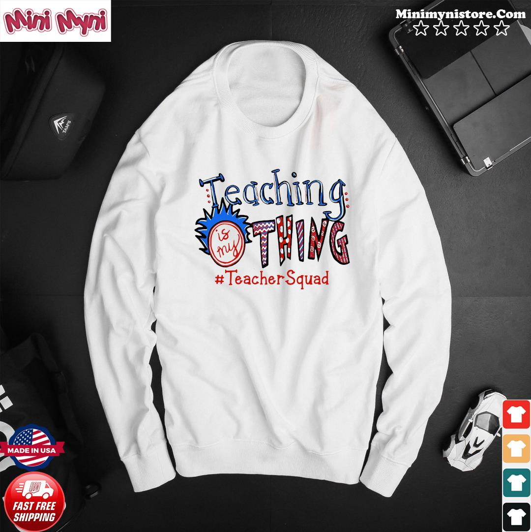 Official Teaching Is My Thing #teacherSquad Shirt Sweater