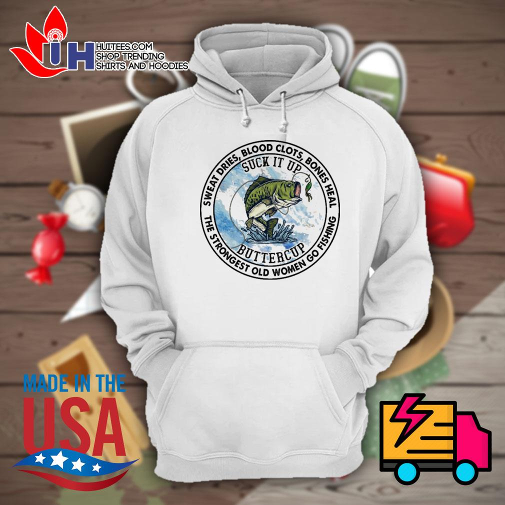 Sweat dries blood clots bones heal the strongest old women go fishing s Hoodie