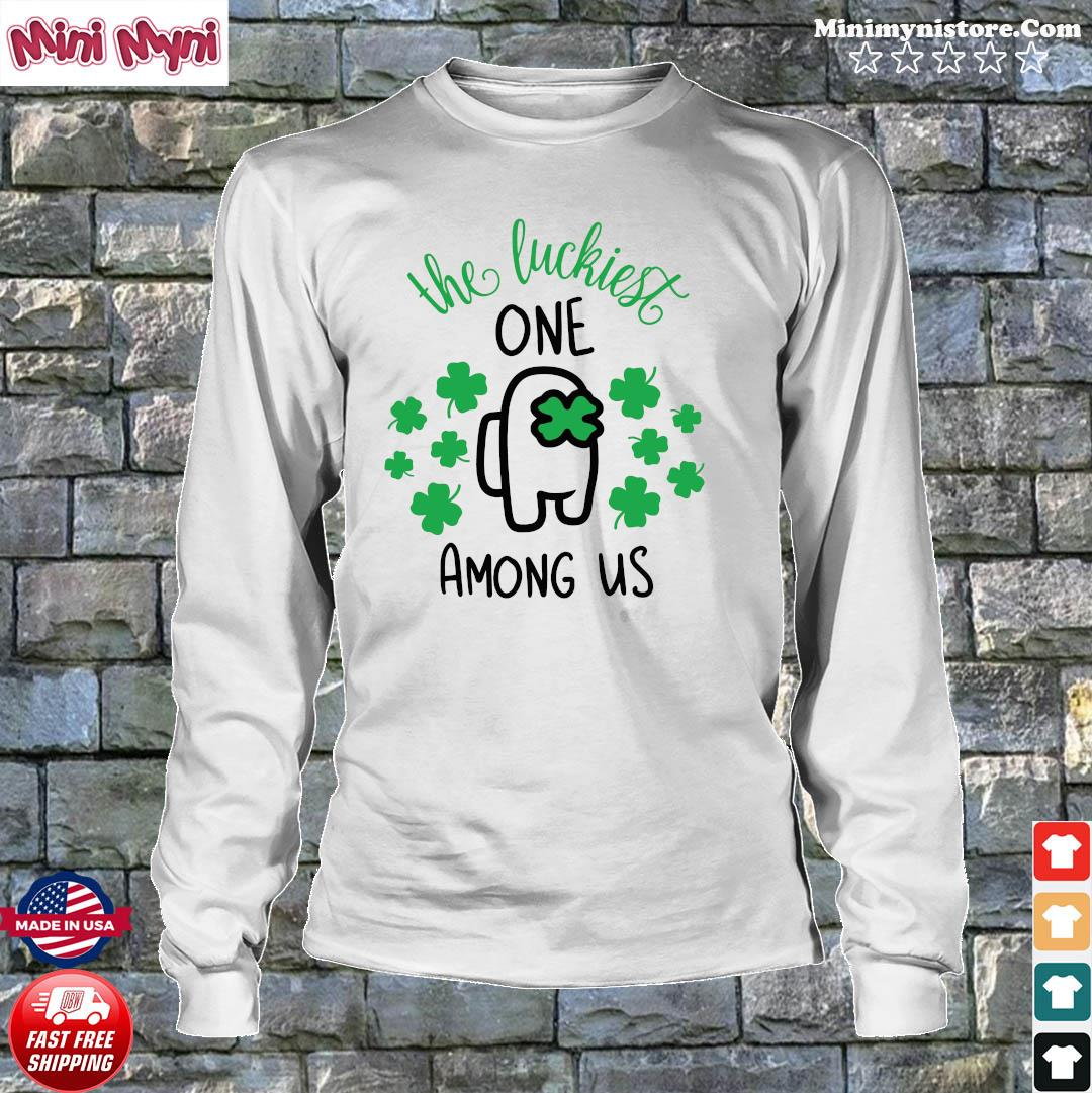 The Luckiest One Among Us Lucky Among Us Happy St. Patrick's Day Shirt Longsweater