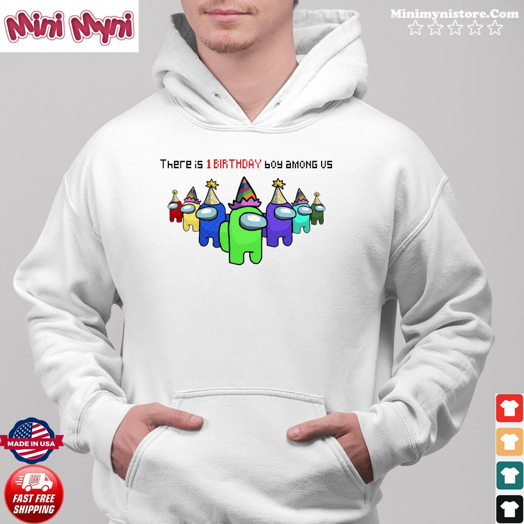There Is 1 Birthday Boy Among Us Character Impostor Shirt Hoodie
