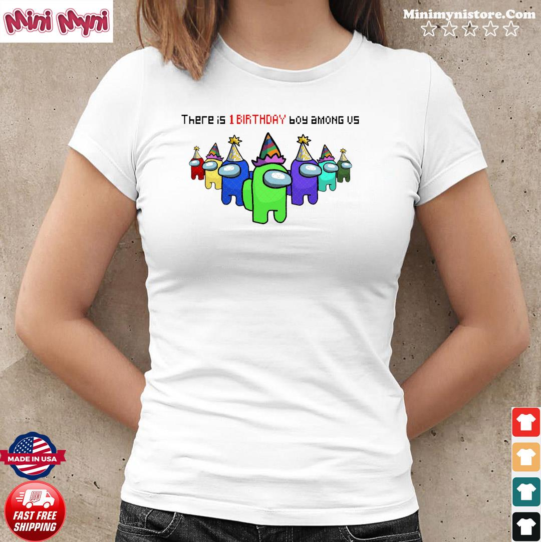 There Is 1 Birthday Boy Among Us Character Impostor Shirt