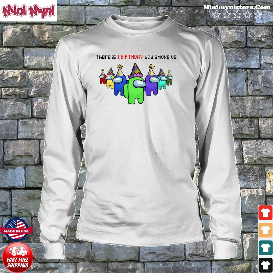 There Is 1 Birthday Boy Among Us Character Impostor Shirt Longsweater