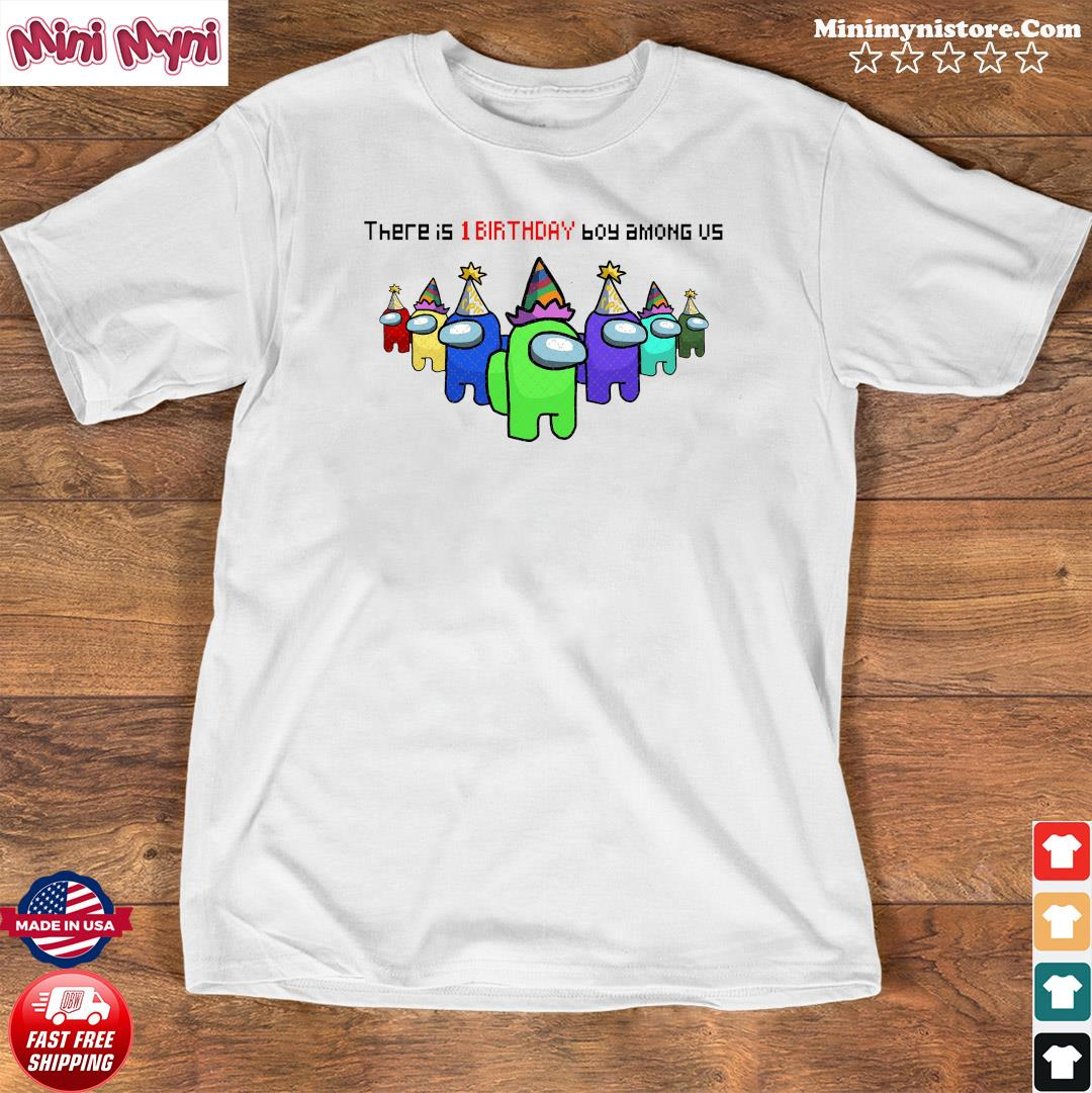 There Is 1 Birthday Boy Among Us Character Impostor Shirt Shirt