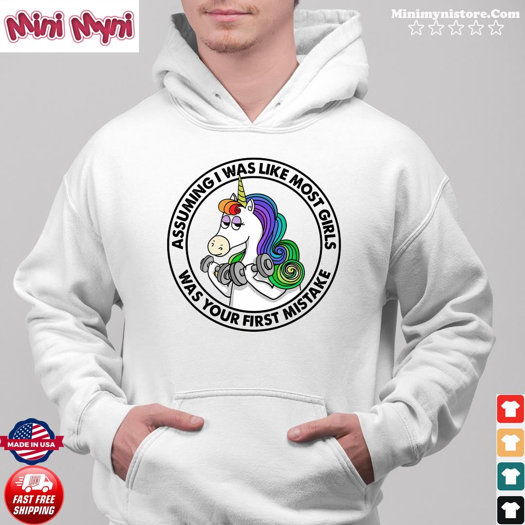 Unicorn Assuming Is Was Like Most Girls Was Your First Mistake Shirt Hoodie