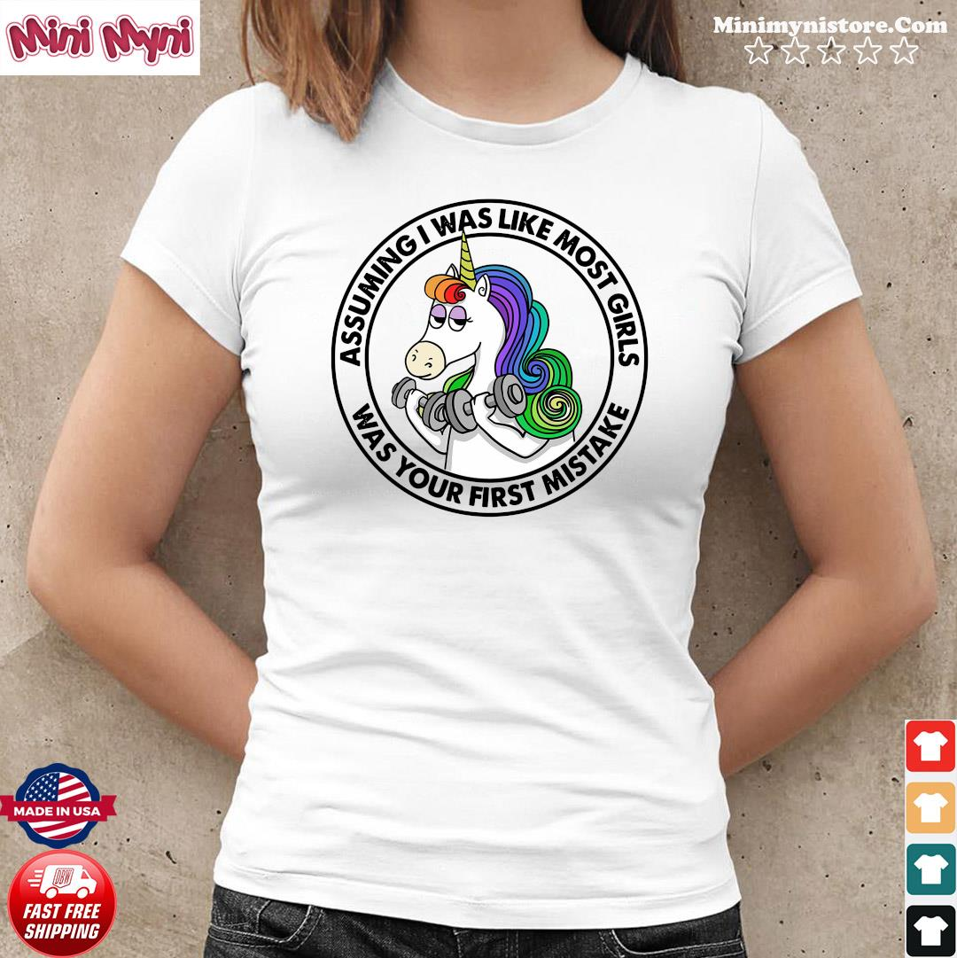 Unicorn Assuming Is Was Like Most Girls Was Your First Mistake Shirt