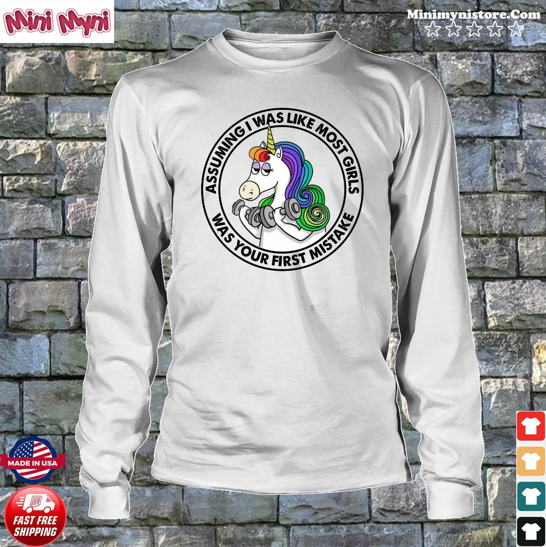 Unicorn Assuming Is Was Like Most Girls Was Your First Mistake Shirt Longsweater