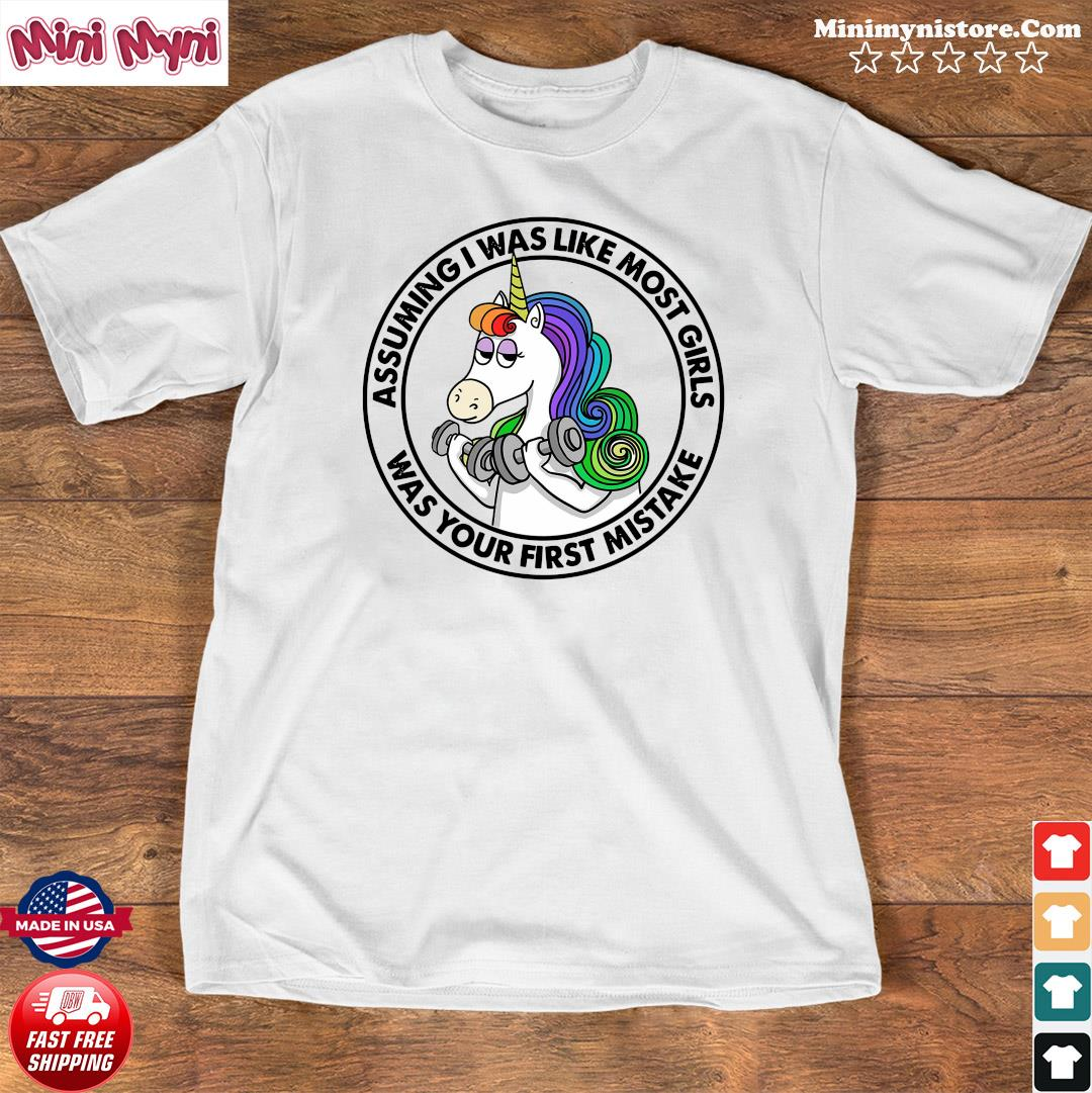 Unicorn Assuming Is Was Like Most Girls Was Your First Mistake Shirt Shirt