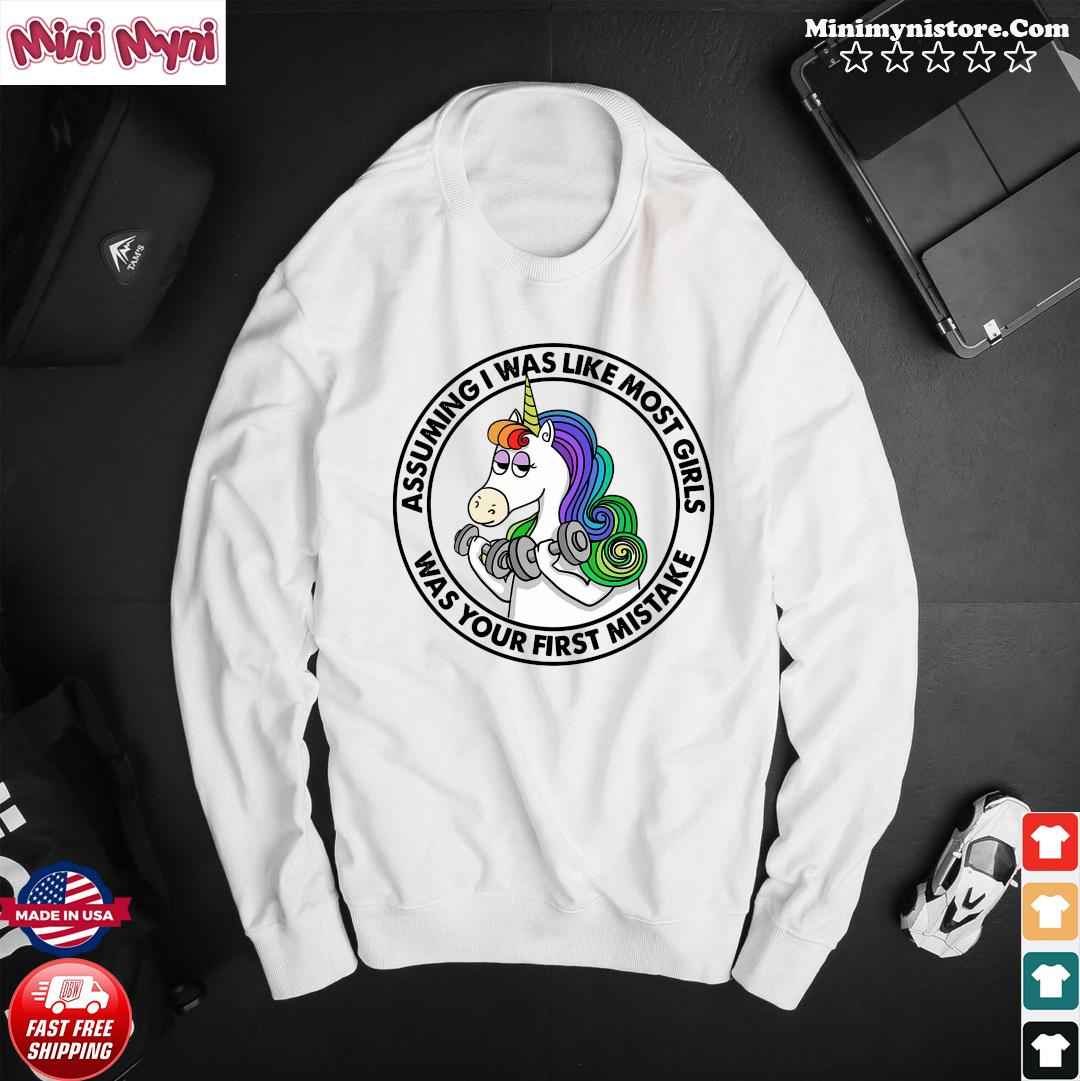 Unicorn Assuming Is Was Like Most Girls Was Your First Mistake Shirt Sweater