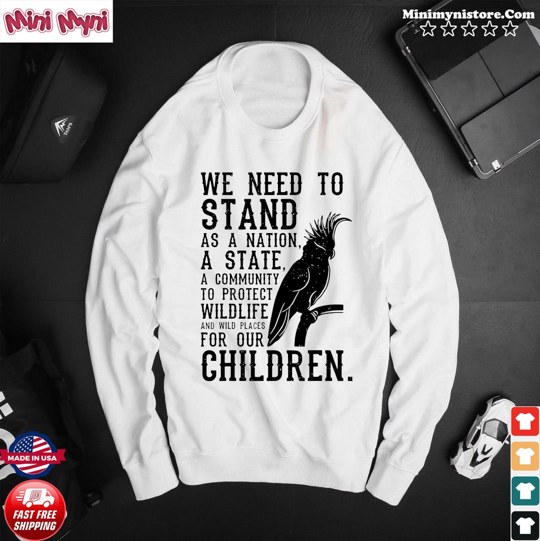 We Need To Stand As A Nation A State A Community To Protect Wildlife Shirt Sweater