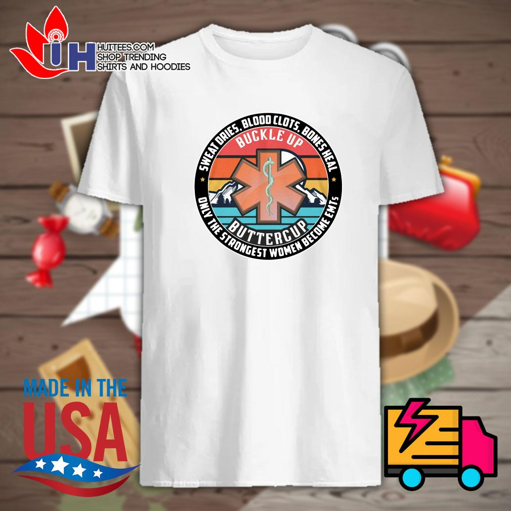 Buckle up sweat dries blood clots bones heal only the strongest women become EMTs shirt