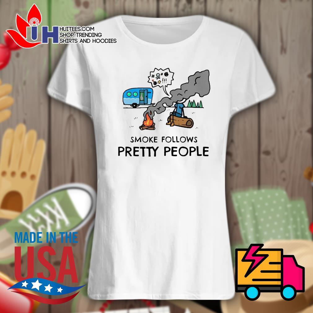 Camping smoke follows pretty people s Ladies t-shirt