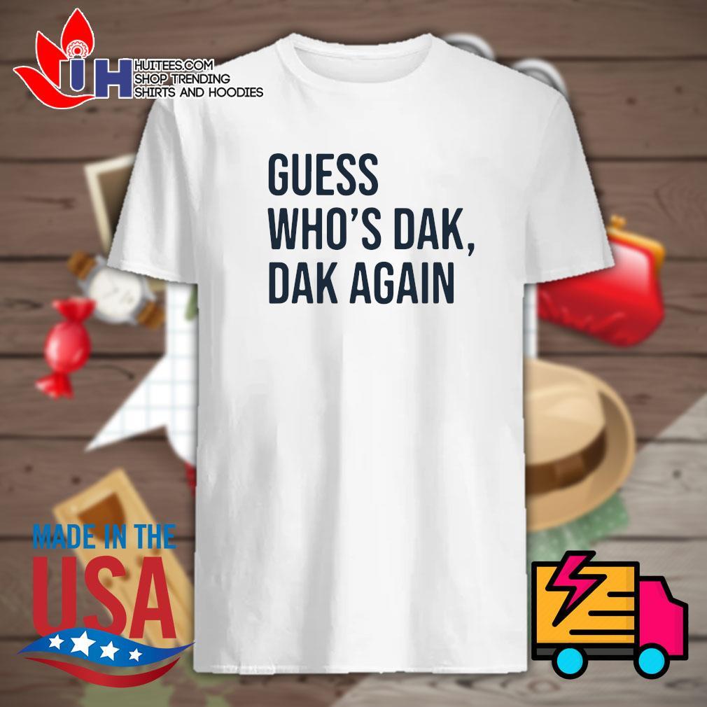 Guess who's dak dak again shirt