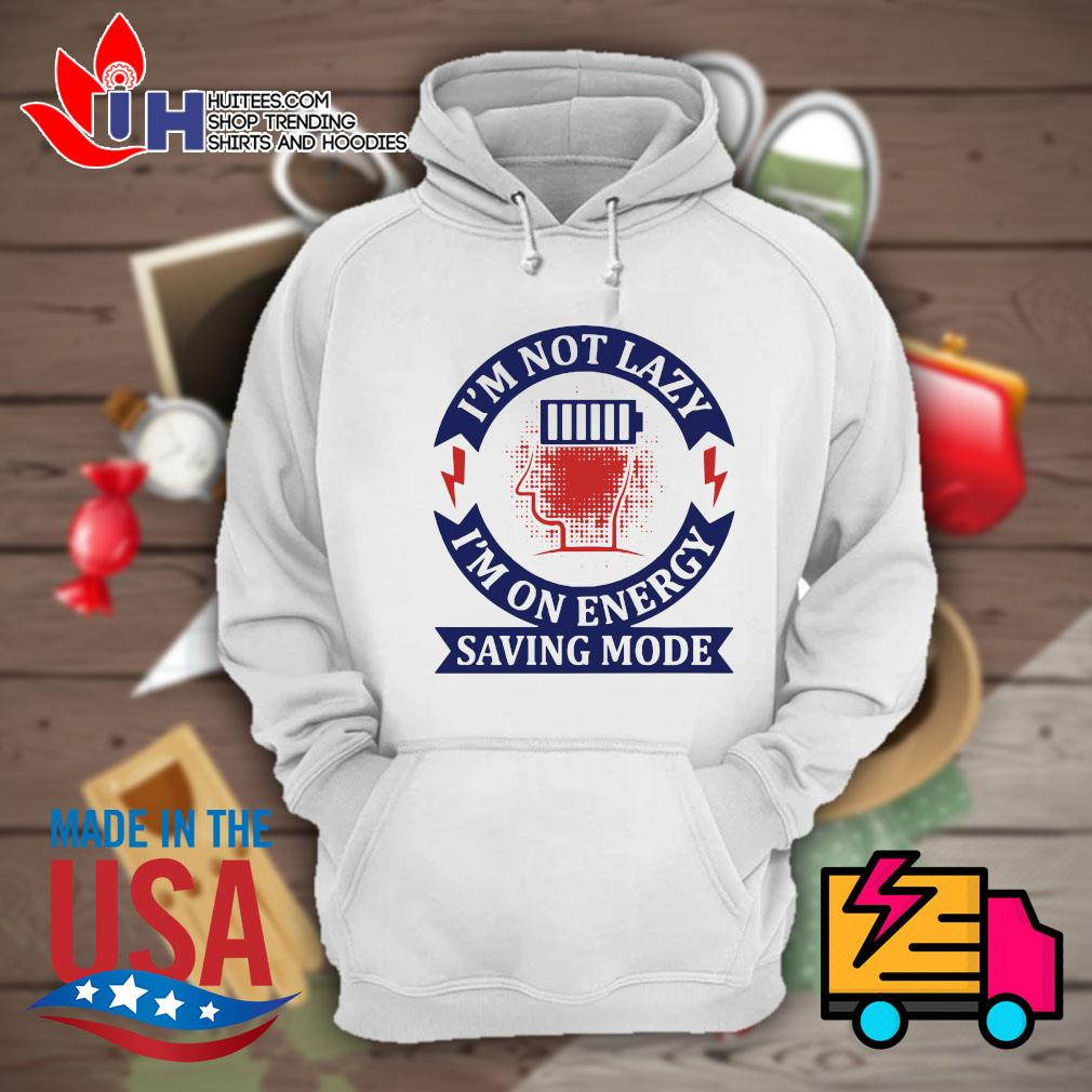 I'm not lazy I'm on energy saving mode s Hoodie