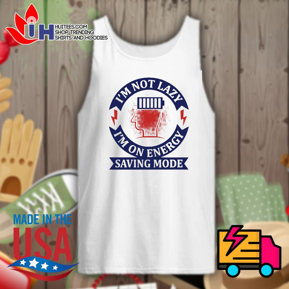 I'm not lazy I'm on energy saving mode s Tank-top