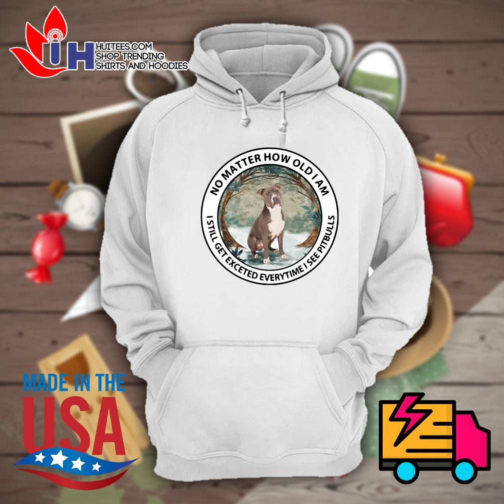 No matter how old I am I still get excited everytime I see Pit Bulls s Hoodie