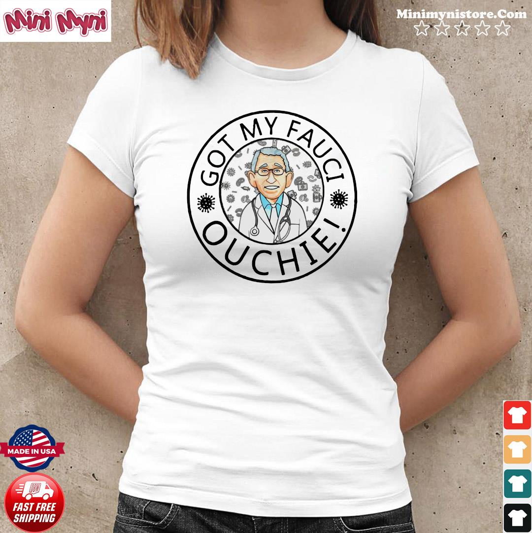 Official The Got My Fauci Ouchie Shirt