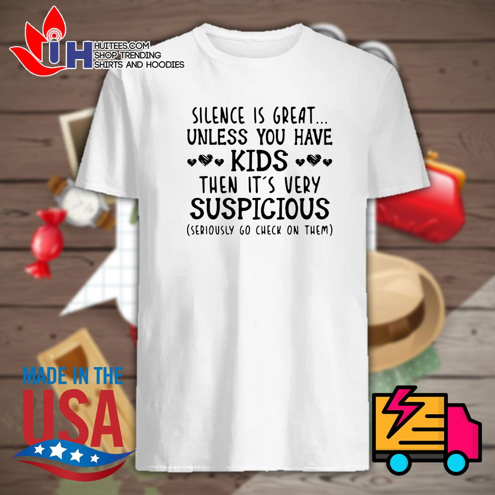 Silence is great unless you have kids then it's very suspicious shirt