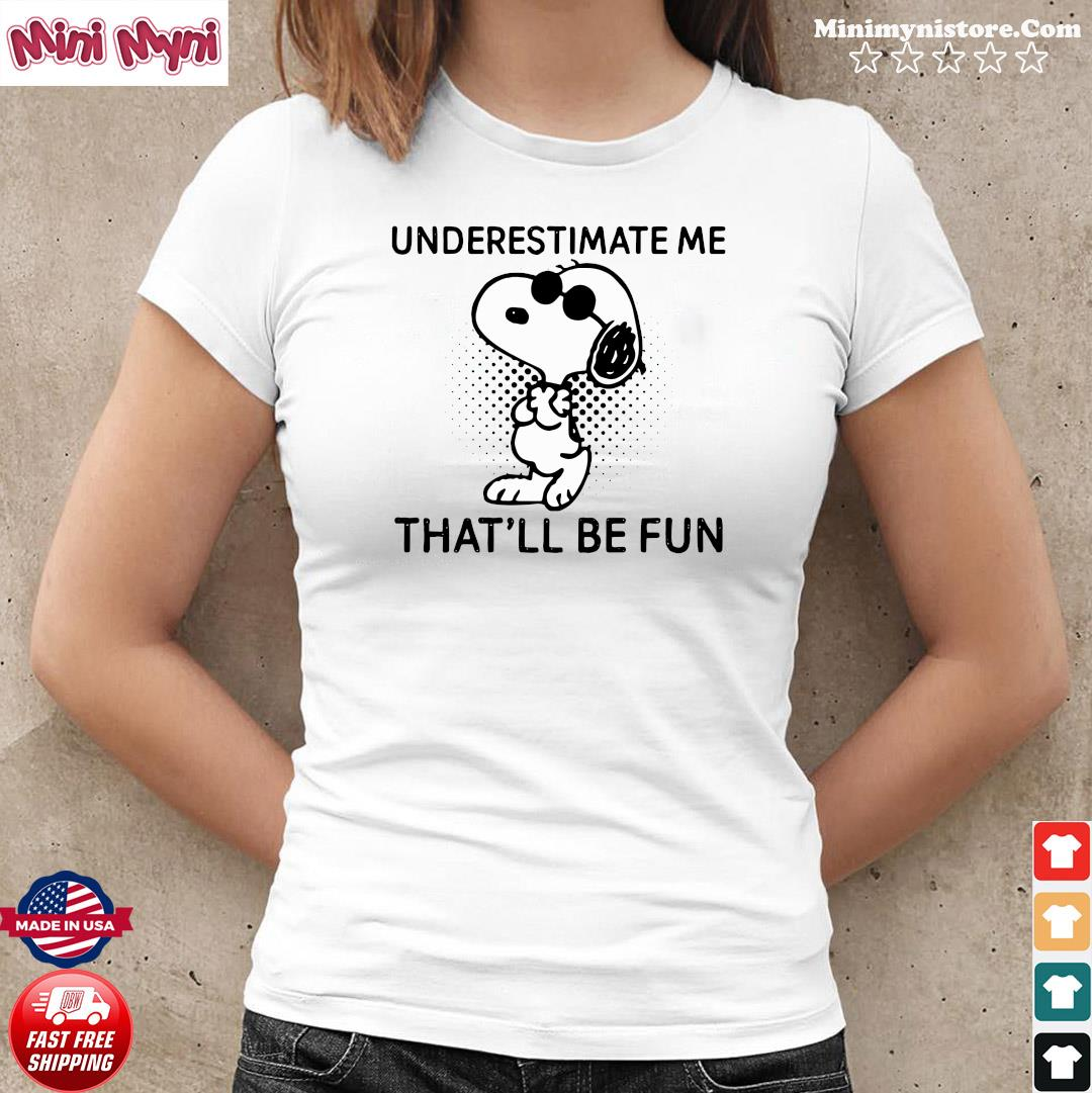 Snoopy Underestimate Me That'll Be Fun Shirt