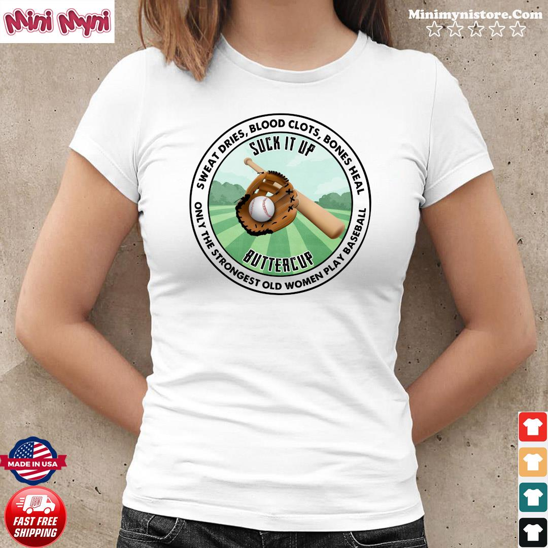 Sweat Dries Blood Clots Bones Heal Only The Strongest Old Women Play Baseball Shirt