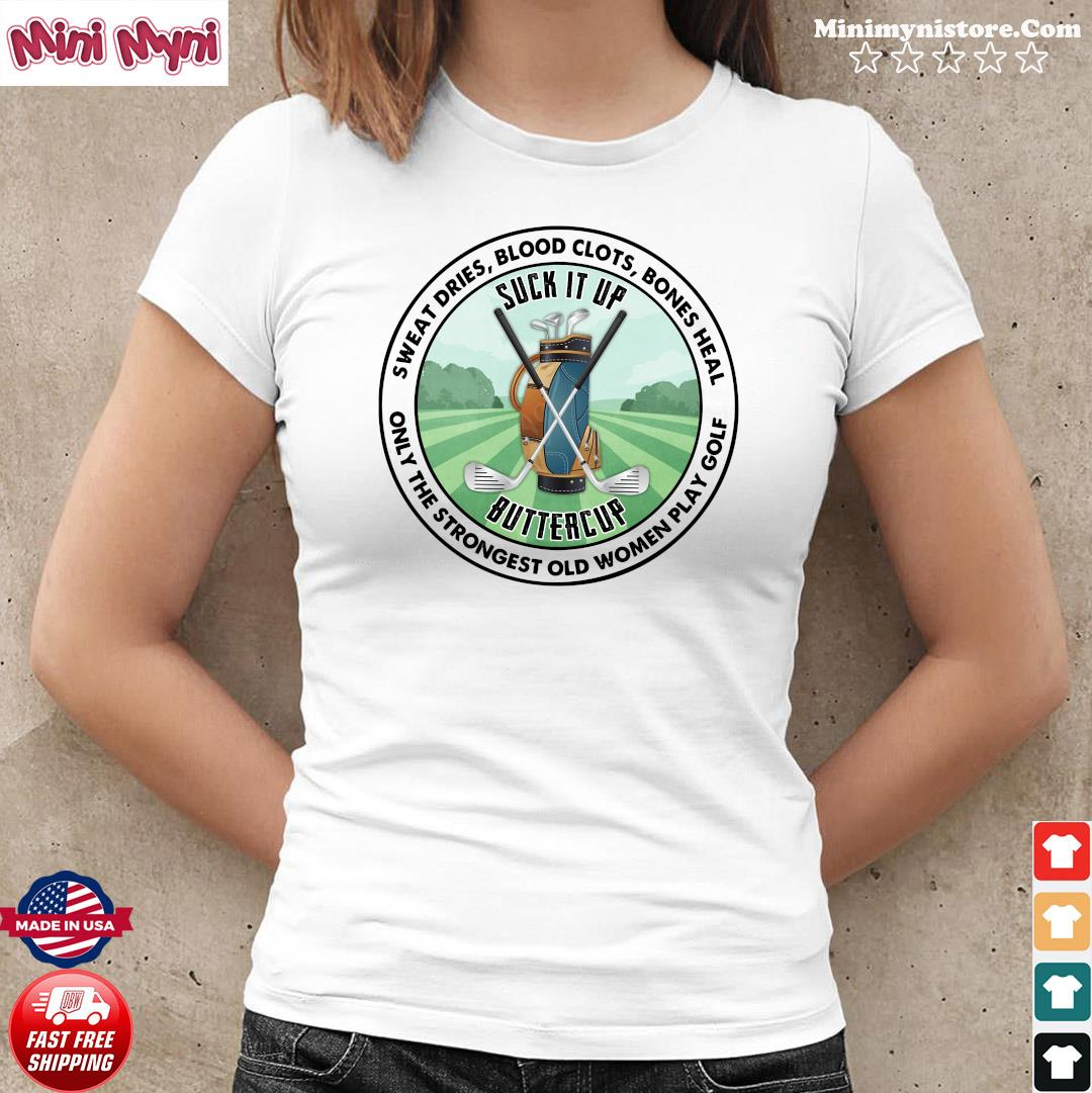 Sweat Dries Blood Clots Bones Heal Only The Strongest Old Women Play Golf Shirt