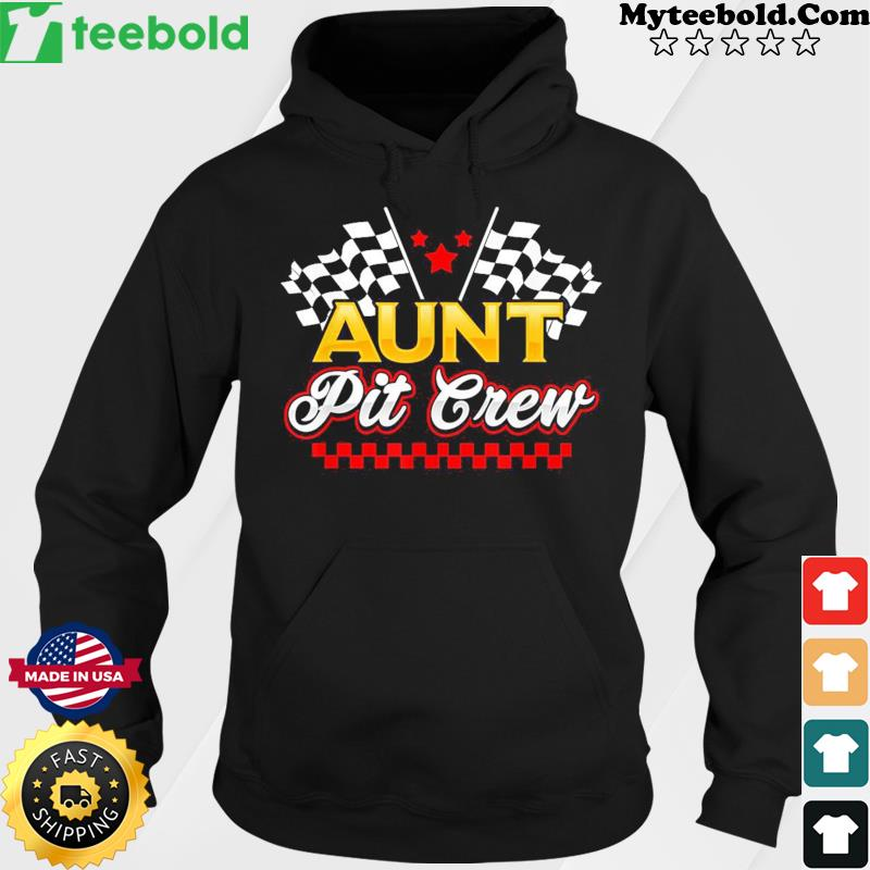 Aunt Pit Crew for Racing Party T-Shirt Hoodie