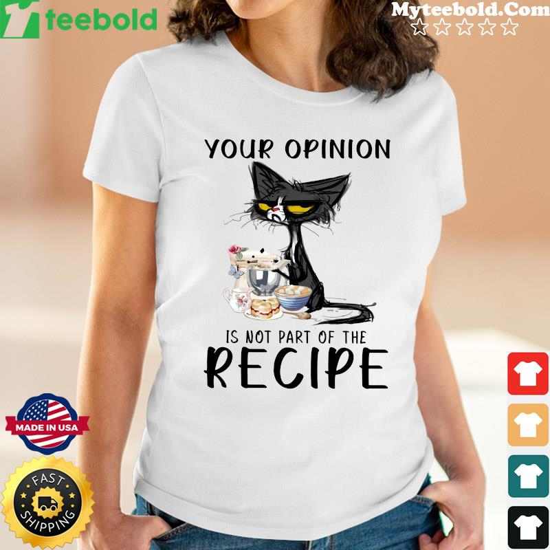 Black Cat Your Opinion Is Not Part Of The Recipe Shirt