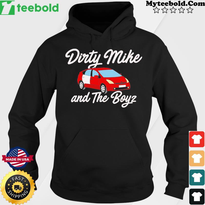 Car Dirty Mike And The Boyz Shirt Hoodie