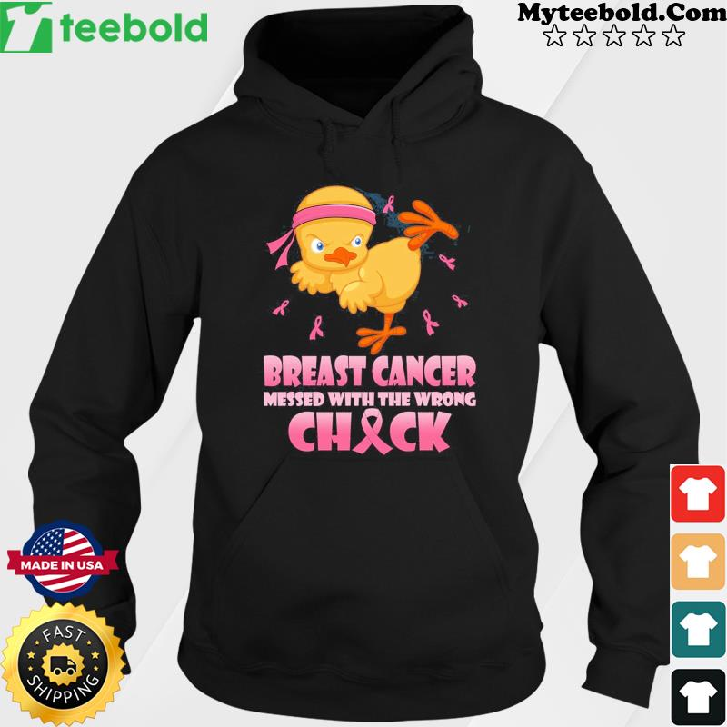 Chicken Breast Cancer Messed With The Wrong Chick T-Shirt Hoodie