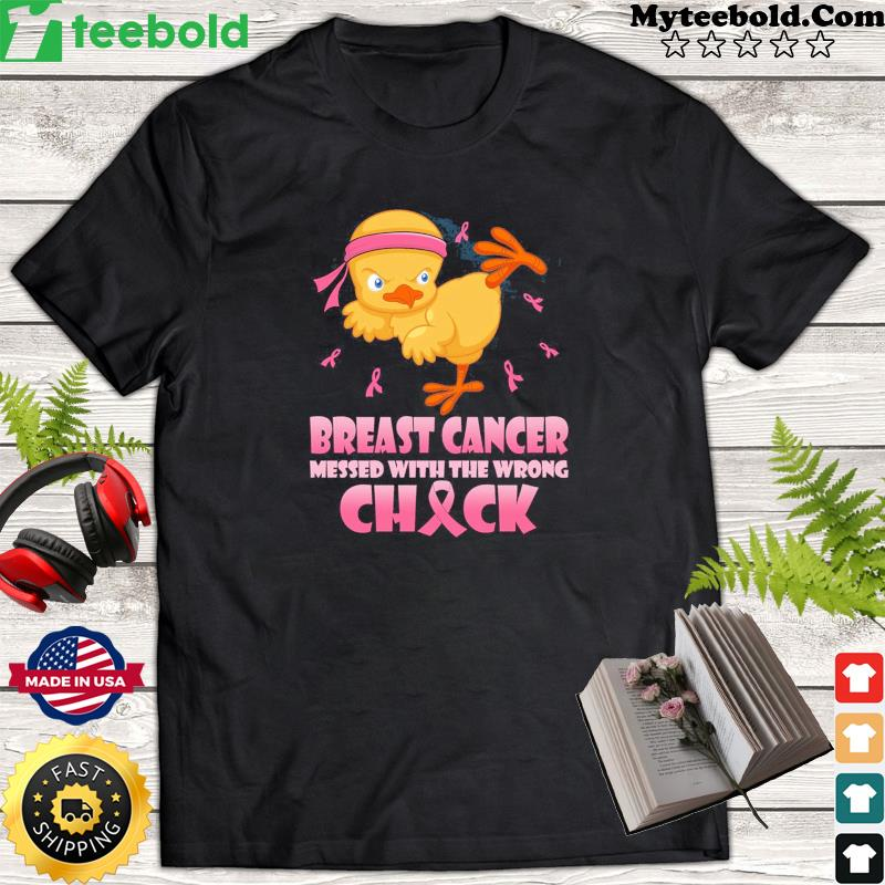 Chicken Breast Cancer Messed With The Wrong Chick T-Shirt