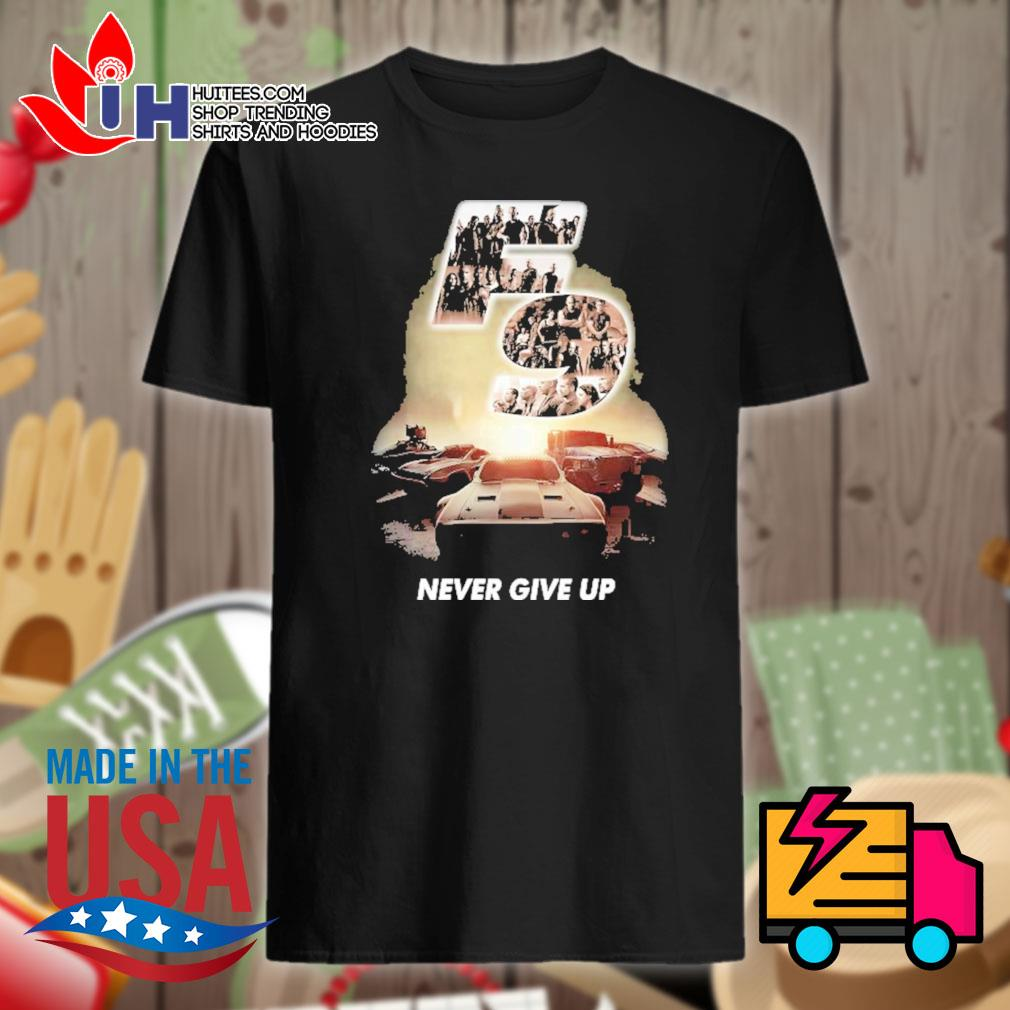 F9 fast and furious 9 never give up shirt