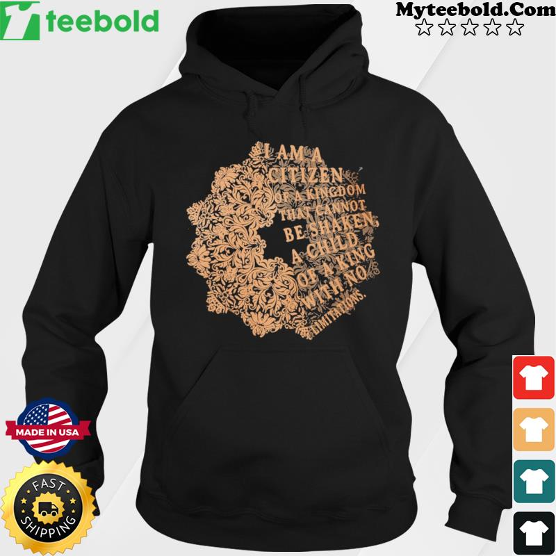 I am a citizen of a kingdom that cannot be shaken Hoodie
