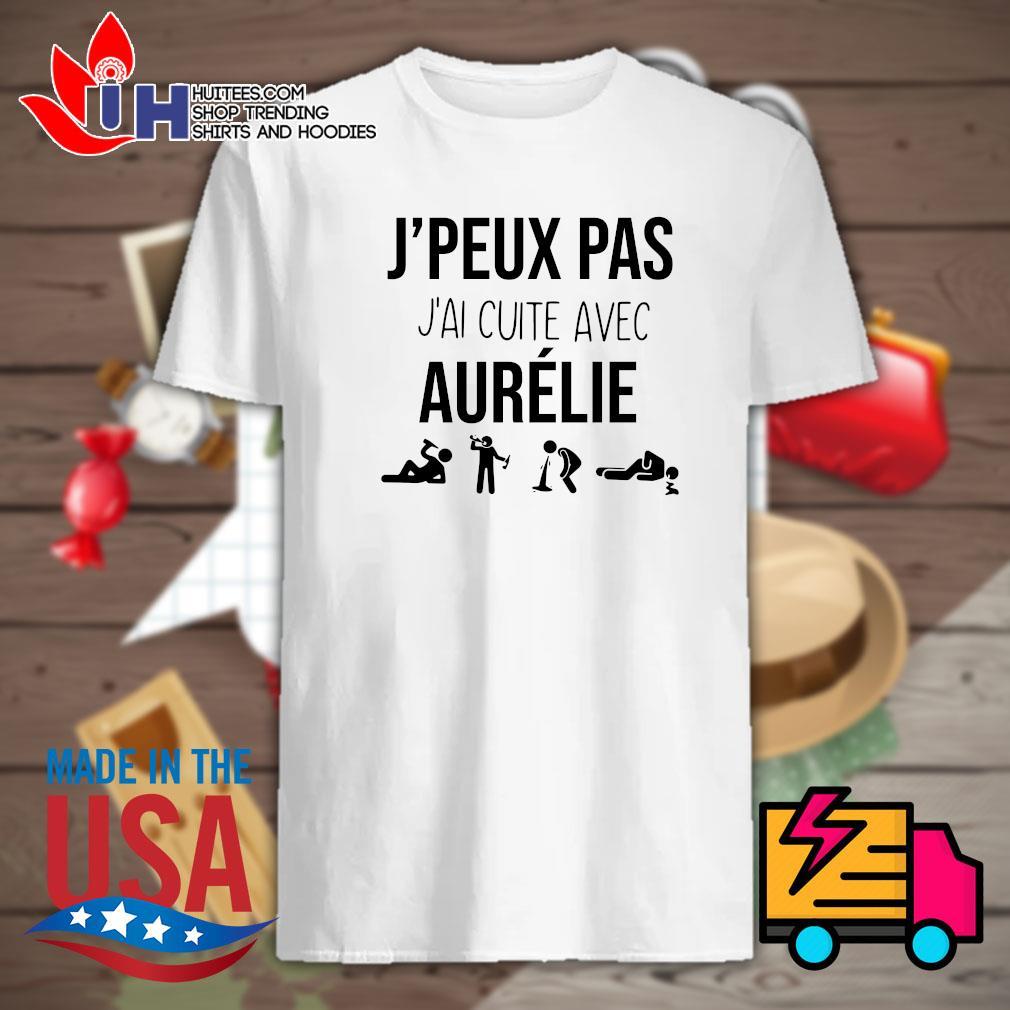 J'Peux Pas J'ai cuite avec Aurelie shirt