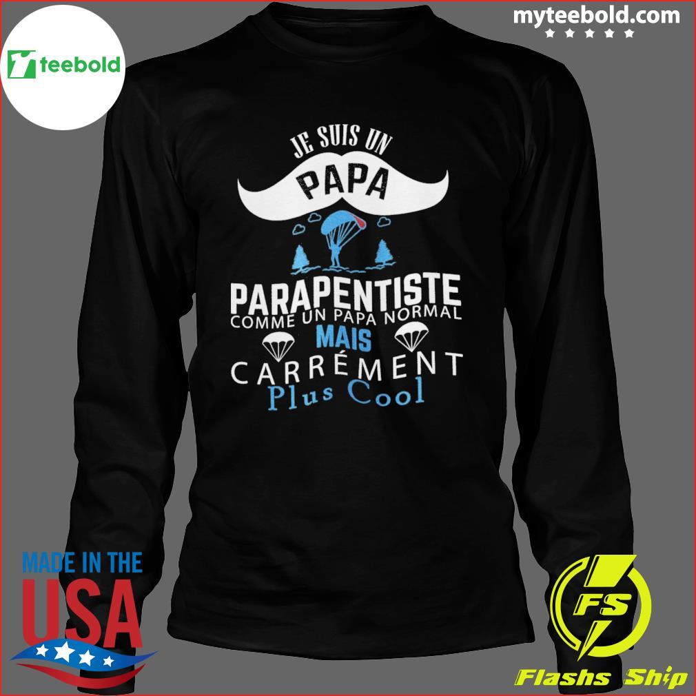 Je Suis Un Papa Parapentiste Comme Un Papa Normal Mais Carrement Plus Cool Shirt Long Sleeve
