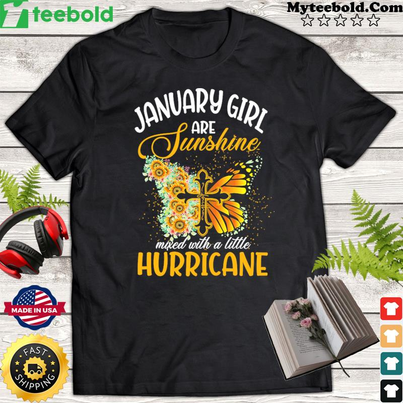 Jesus Butterfly January Girls Are Sunshine Faith Mixed With A Little Hurricane Shirt
